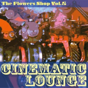 IRMA Records | The Flowers Shop, Vol. 5 (Cinematic Lounge)